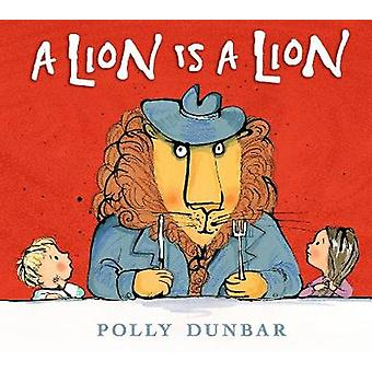 A Lion Is a Lion by Polly Dunbar - 9781406371536 Book