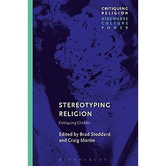 Stereotyping Religion - Critiquing Cliches by Brad Stoddard - 97814742