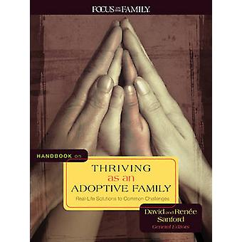 Handbook on Thriving as an Adoptive Family - Real-Life Solutions to Co