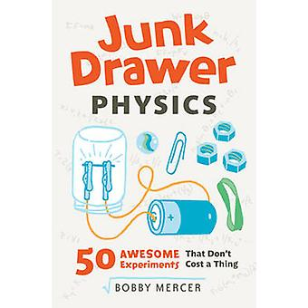 Junk Drawer Physics - 50 Awesome Experiments That Don't Cost a Thing b