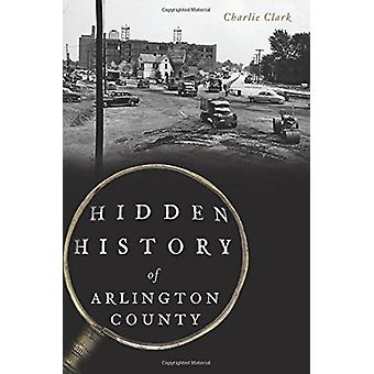 Hidden History of Arlington County by Charlie Clark - 9781625859235 B