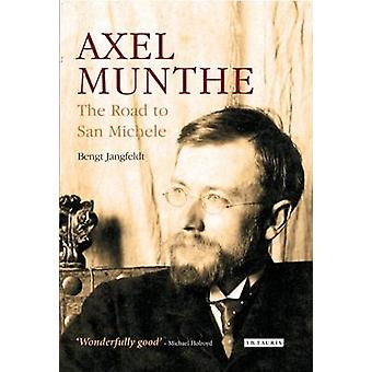 Axel Munthe - The Road to San Michele by Bengt Jangfeldt - 97817845375