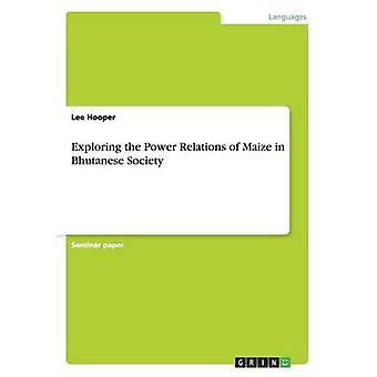 Exploring the Power Relations of Maize in Bhutanese Society by Lee Ho