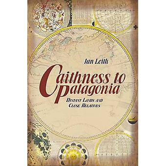 Caithness to Patagonia - Distant Lands and Close Relatives by Ian Leit