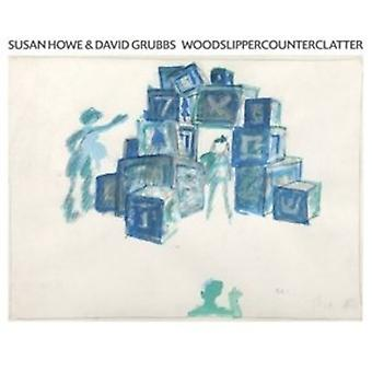 Grubbs, David / Howe, Susan - Woodslippercounterclatter [Vinyl] USA import