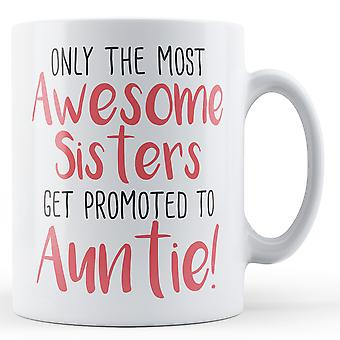 Only the most Awesome Sisters get promoted to Auntie! - Printed Mug