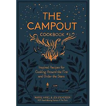 The Campout Cookbook - Inspired Recipes for Cooking Around the Fire an