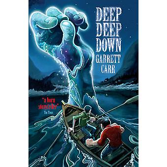 Deep Deep Down by Garrett Carr - 9781847386007 Book