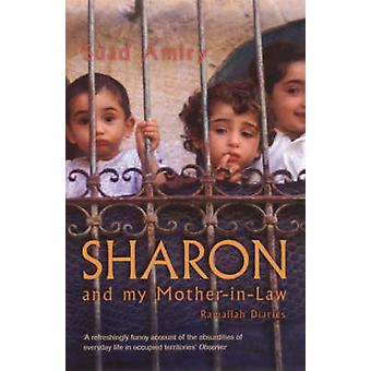 Sharon and My Mother-in-law - Ramallah Diaries (New edition) by Suad A