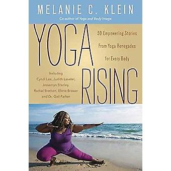 Yoga Rising - 30 Empowering Stories from Yoga Renegades for Every Body