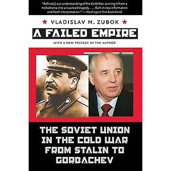 A Failed Empire - The Soviet Union in the Cold War from Stalin to Gorb