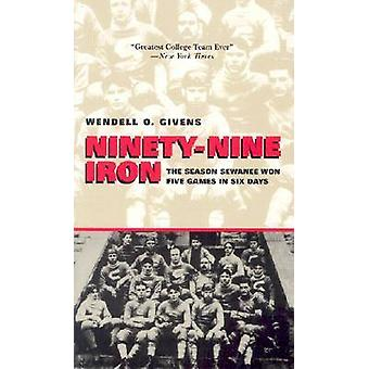 Ninety-Nine Iron - The Season Sewanee Won Five Games in Six Days by We