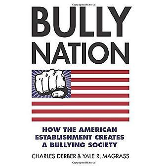 Nation de Bully: Comment l'Establishment américain crée une société intimidation