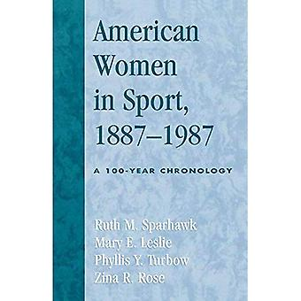 American Women in Sport, 1887-1987 : A 100-Year Chronology