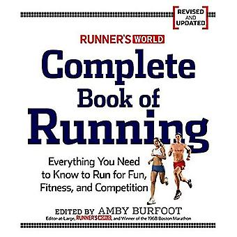 Runner's World Complete Book of Running: Everything You Need to Know to Run for Fun, Fitness and Competition