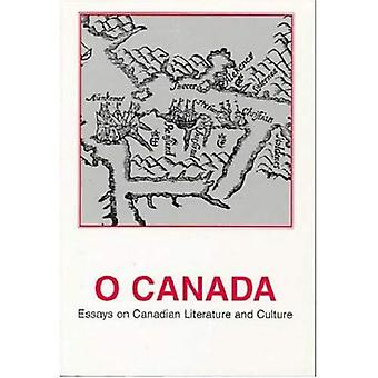 O Canada: Essays on Canadian Literature and Culture (Dolphin)