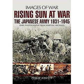 Rising Sun at War: The Japanese Army 1931-1945, Rare Photographs from Wartime Archives (Images of� War)