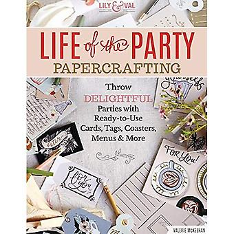 Life of the Party Papercrafting: Throw Delightful Parties with Ready-To-Use Cards, Tags, Coasters, Menus & More