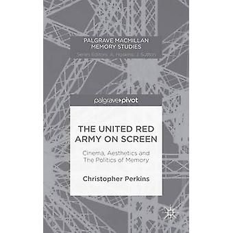 The United Red Army on Screen Cinema Aesthetics and The Politics of Memory by Perkins & Christopher