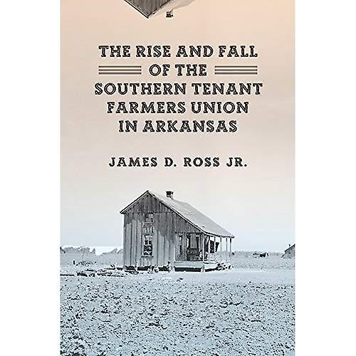 The Rise and Fall of the Southern Tenant Farmers Union in Arkansas
