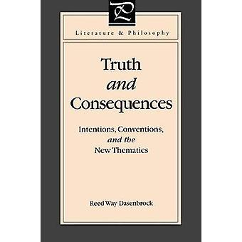 Truth and Consequences Intentions Conventions and the New Thematics by Dasenbrock & Reed Way