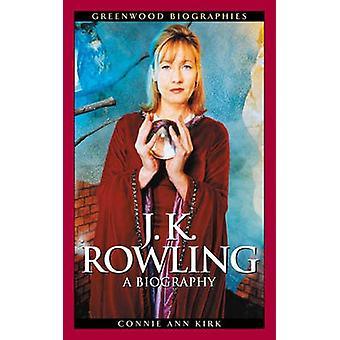 J. K. Rowling A Biography by Kirk & Connie Ann