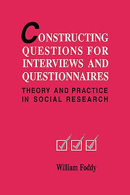 Constructing Questions for Interviews and Questionnaires by Foddy & William H.