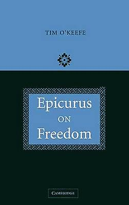 Epicurus on Freedom by OKeefe & Timothy