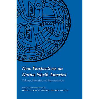 New Perspectives on Native North America Cultures Histories and Representations by Kan & Sergei & A.