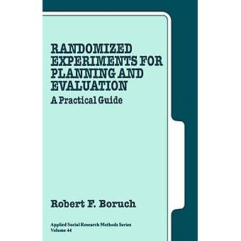 Randomized Experiments for Planning and Evaluation A Practical Guide by Boruch & Robert F.