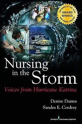 Nursing in the Storm Voices from Hurricane Katrina by Danna & Denise