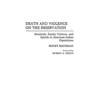 Death and Violence on the Reservation Homicide Family Violence and Suicide in American Indian Populations by Bachman & Ronet