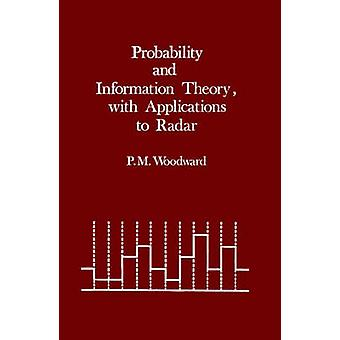 Probability and Information Theory with Applications to Radar by Woodward & Philip M.