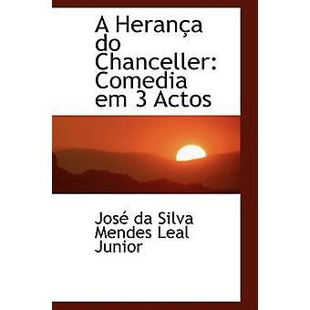A Herana do Chanceller Comedia em 3 Actos by da Silva Mendes Leal Junior & Jos