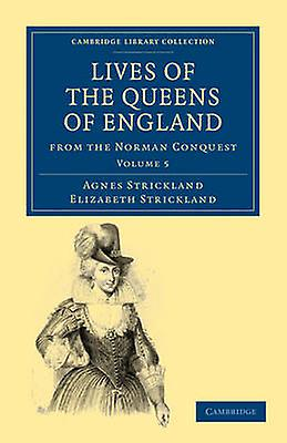 Lives of the Queens of England from the Norhomme Conquest  Volume 5 by Strickland & Agnes
