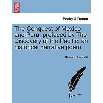 A conquista do México e Peru prefaciado pela descoberta do Pacífico, um poema narrativo histórico. por Cornwallis & Kinahan