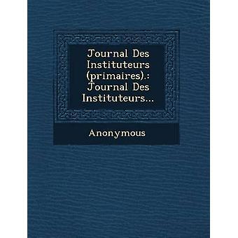 Journal Des Instituteurs Primaires. Journal Des Instituteurs... by Anonymous