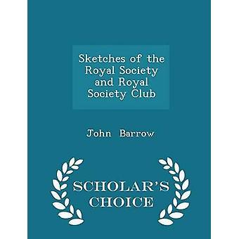 Sketches of the Royal Society and Royal Society Club  Scholars Choice Edition by Barrow & John