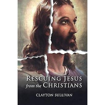Rescuing Jesus from the Christians by Sullivan & Clayton