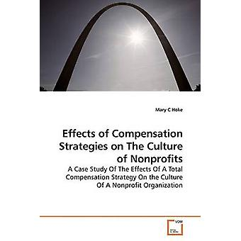 Effects of Compensation Strategies on The Culture of Nonprofits by Hoke & Mary C