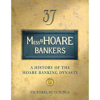 Messrs Hoare Bankers - A History of the Hoare Banking Dynasty by Victo