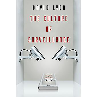 The Culture of Surveillance - Watching as a Way of Life by David Lyon