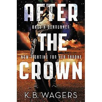 After the Crown by K B Wagers - 9780316308632 Book