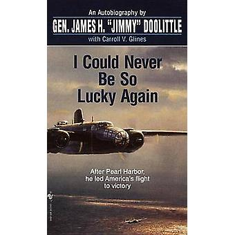 I Could Never be So Lucky Again by James Doolittle - 9780553584646 Bo