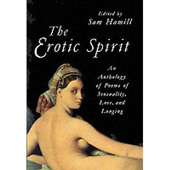 The Erotic Spirit - An Anthology of Poems of Sensuality - Love and Lon
