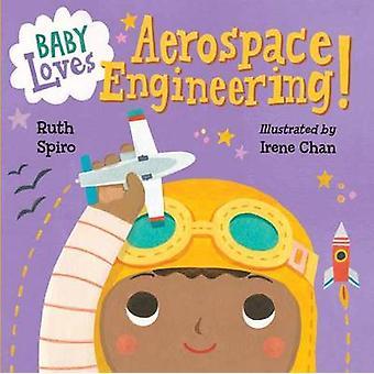 Baby Loves Aerospace Engineering! by Ruth Spiro - Irene Chan - 978158