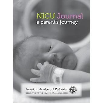 NICU Journal - A Parent's Journey by American Academy of Pediatrics -