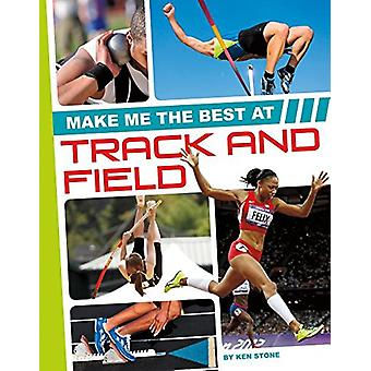 Make Me the Best at Track and Field by Ken Stone - 9781680784855 Book