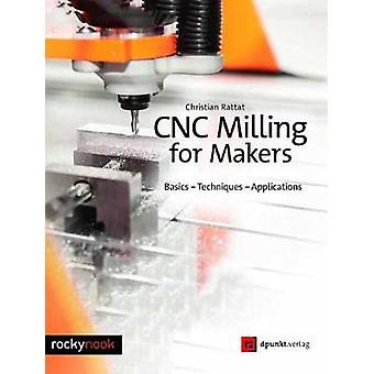 Cnc Milling for Makers - Basics - Techniques - Applications by Christi