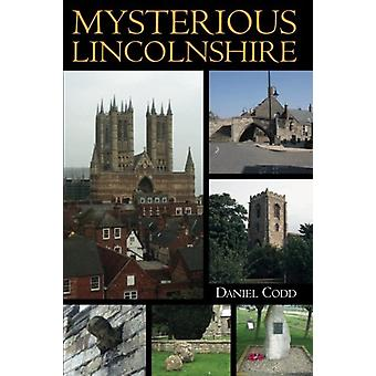 Mysterious Lincolnshire by Daniel Codd - 9781780913049 Book